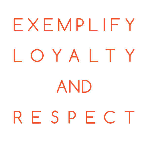 Tip: Exemplify loyalty and respect
