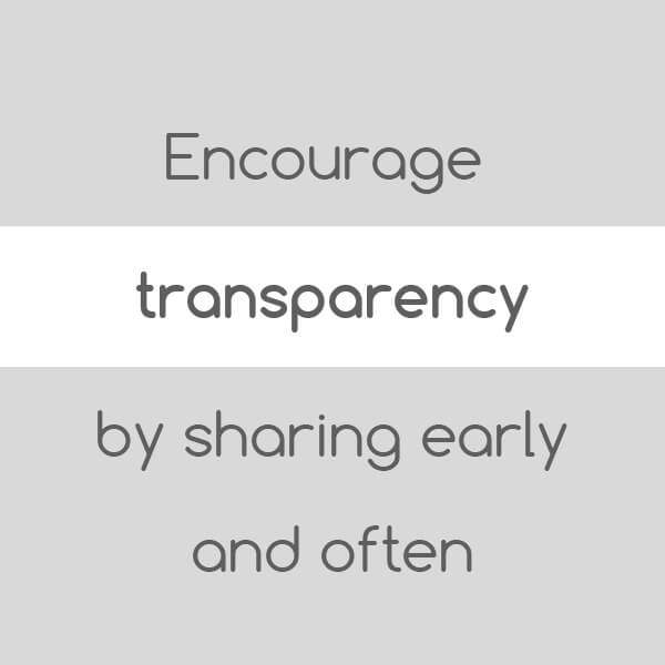 Transparency as a leader will build trust which leads to greater team performance.
