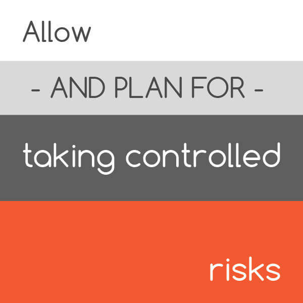 Tip: Allow and plan for taking controlled risks - core leadership competencies