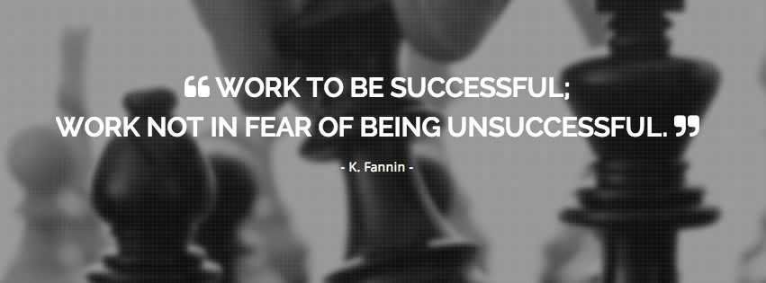 Work to be successful not in the fear of being unsuccessful resume development strategies kris fannin
