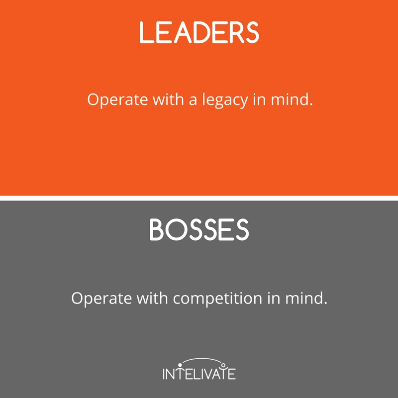 boss vs leader characteristics of a leader legacy competition leadership team development intelivate kris fannin 5