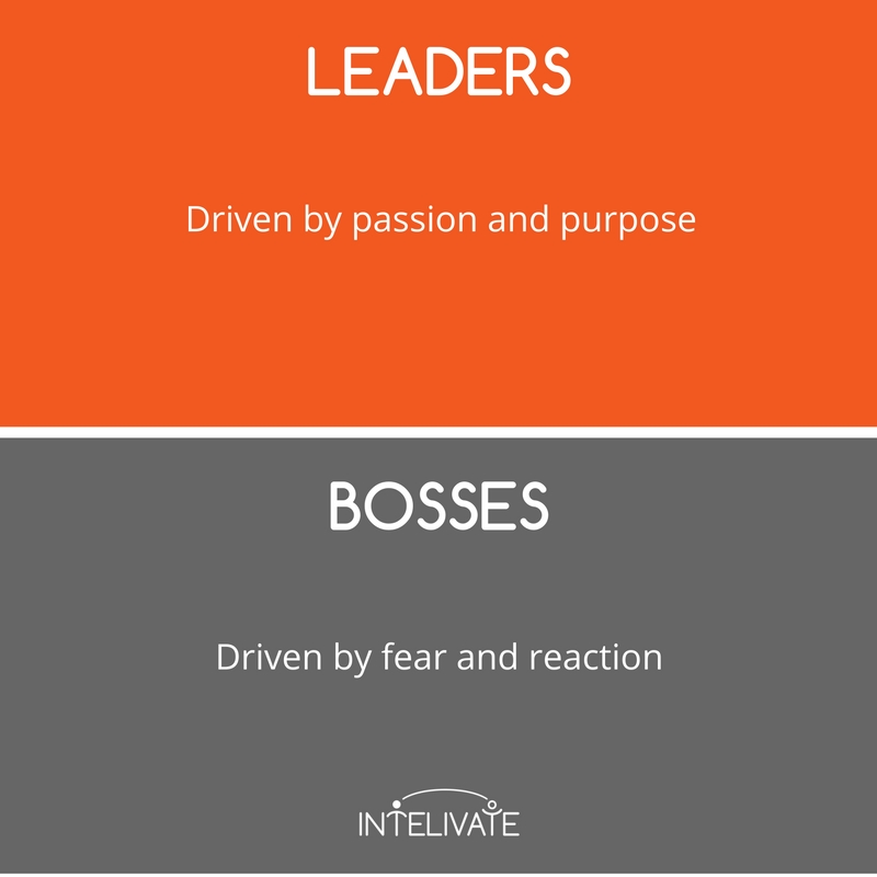 boss vs leader characteristics of a leader passion purpose fear reaction leadership team development intelivate kris fannin
