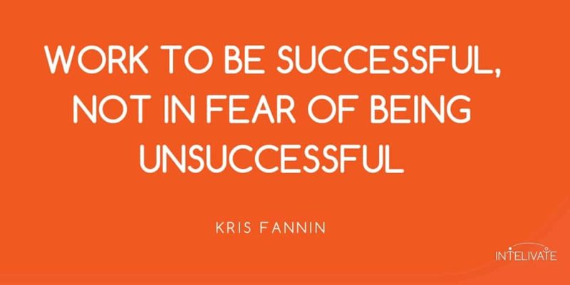 how to choose a career - career path exploring fears fear unsuccessful kris fannin intelivate